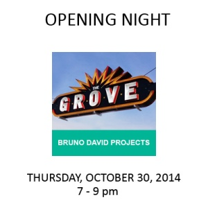 Bruno David Projects in The Grove - Opening: Thursday, October 30, 2014 from 7 to 9 pm